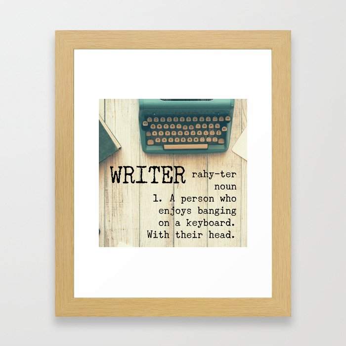 Writer - rahy-ter - 1. A person who enjoys banging on a keyboard. With their head. Framed Art Print
