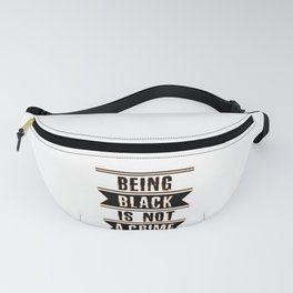 Being Black is Not a Crime End Racism Fanny Pack