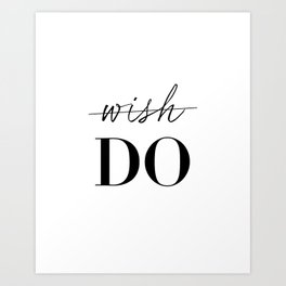 Don't Wish... Do Art Print