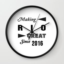 Making Rio Great Since 2016 Wall Clock