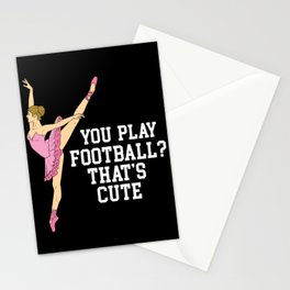 Funny Ballerina Gift - You play football? That's cute! Stationery Cards