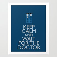 Keep Calm and wait for the Doctor Art Print