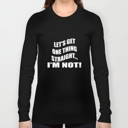 Ladies Novelty Let's Get One Thing Straight I'm Not Gay Lesbian T-Shirts Long Sleeve T-shirt