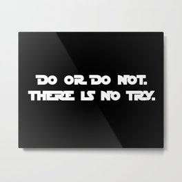 DO OR DO NOT. THERE IS NO TRY. Yoda quote. Star War Metal Print