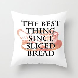 The Best Thing Since Sliced Bread Throw Pillow