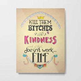 Kill them with Kindness Metal Print