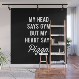 My Head Says Gym But My Heart Says Pizza (Statement) Wall Mural