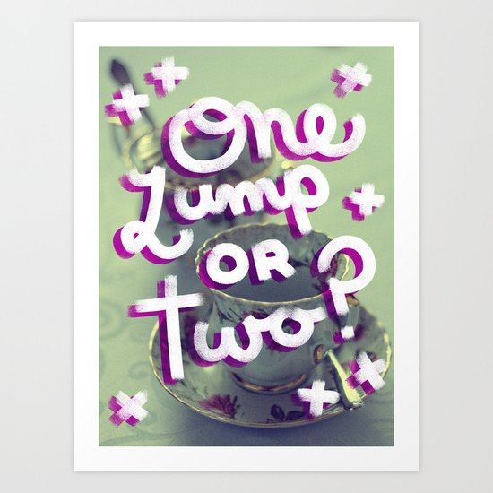 One Lump or Two? Art Print