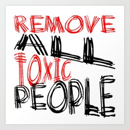 Remove All Toxic People Positive Quote Art Print