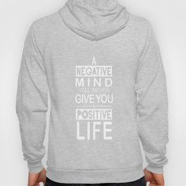 A negative mind will never give you a positive life Inspirational Quote Design Hoody