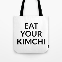 Eat your kimchi Tote Bag