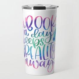 A Book A Day Keeps Reality Away Travel Mug