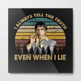 Tony Montana - I always tell the truth Metal Print