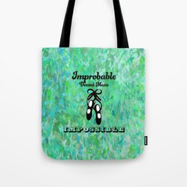 Improbable Doesn't Mean Impossible Ballet Shoes Design Tote Bag