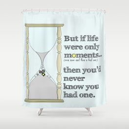 If Life Were Only Moments, You'd Never Know You Had One Shower Curtain