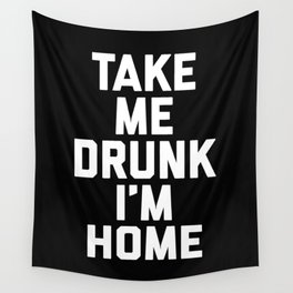 Take Me Drunk Funny Quote Wall Tapestry