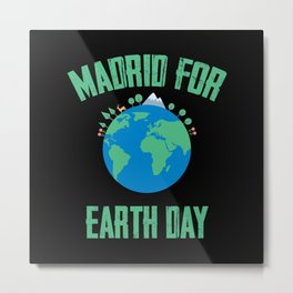 Madrid for A clean Earth Happy Earth Day Gift Metal Print