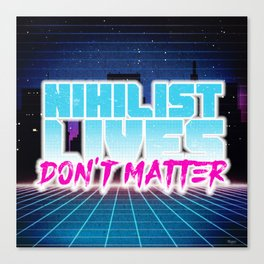 Nihilist Lives Don't Matter Canvas Print