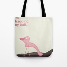 I'm Dragging My Butt Tote Bag