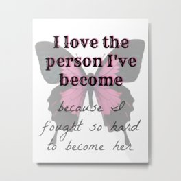 I love the person I've become Metal Print