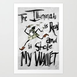 The Illuminati is real and it stole my wallet Art Print
