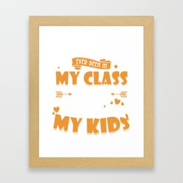 any student who is ever been in my class will always be one of my kid t-shirts Framed Art Print
