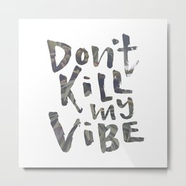 Don't Kill My Vibe - Tropical Metal Print