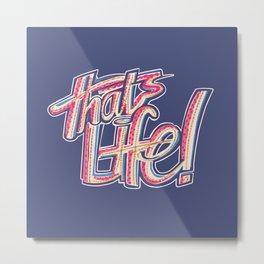 Thats Life Metal Print