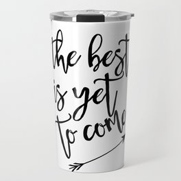 The best is yet to come minimalist black & white arrow Travel Mug