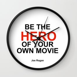 """Be the Hero of your own movie"" Joe Rogan Wall Clock"