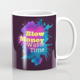 Blow Money, Waste Time Coffee Mug