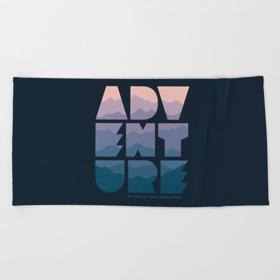 Adventure (Isn't really my thing...) Beach Towel