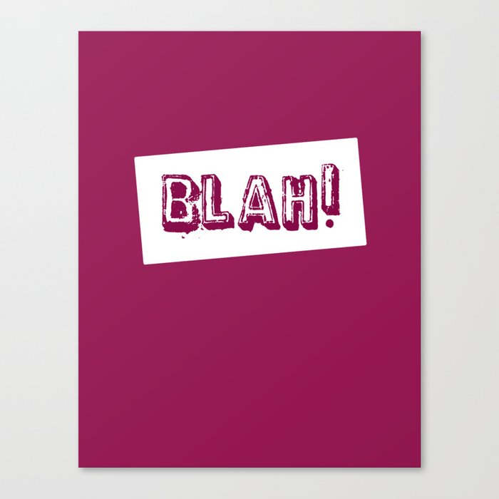 blah! Canvas Print