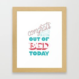 Congrats on getting out of bed Framed Art Print