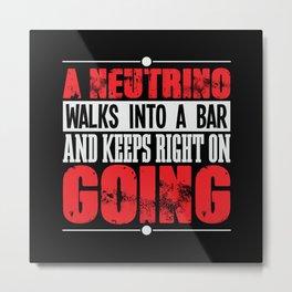 Neutrino science joke shirt design Bar funny Metal Print