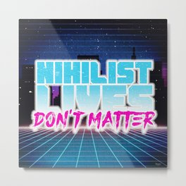 Nihilist Lives Don't Matter Metal Print