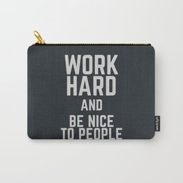Work hard and be nice to people, motivational quote, positive thinking, good vibes, be good Carry-All Pouch