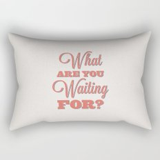 What are you waiting for? Rectangular Pillow
