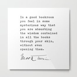 In a good bookroom you feel in some mysterious way that you are absorbing the wisdom, Mark Twain Metal Print