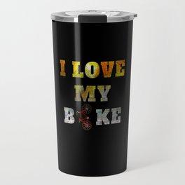 I love my bike for bike rider and cycling racing Travel Mug