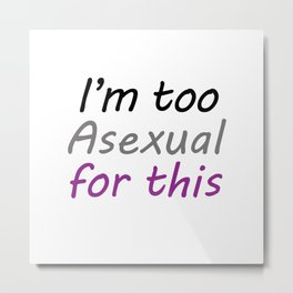 I'm Too Asexual For This - large white bg Metal Print