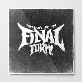THIS ISN'T EVEN MY FINAL FORM! Metal Print