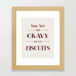 You are the gravy to my biscuits Wall art Framed Art Print