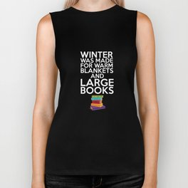 Winter Was Made for Warm Blankets and Large Books T-Shirt Biker Tank