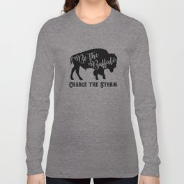 Be the Buffalo Charge the Storm Long Sleeve T-shirt