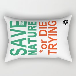 SAVE the NATURE or DIE TRYING Rectangular Pillow