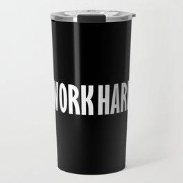 Work Hard Travel Mug