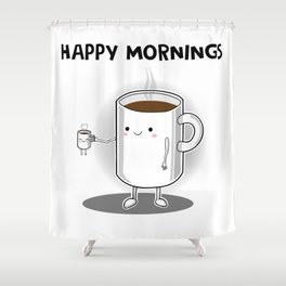 Happy mornings Shower Curtain