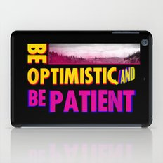 Be optimistic. Be patient. A PSA for stressed creatives iPad Case