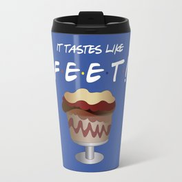 It tastes like feet - Friends TV Show Travel Mug